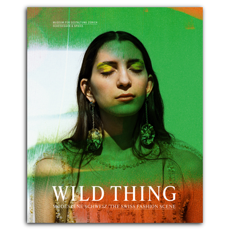Wild Thing – The Swiss Fashion Scene